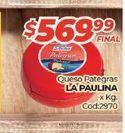 Oferta de Queso pategras LA PAULINA x kg por $569,99