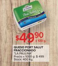 Oferta de Queso port salut fraccionado LA PAULINA  por $49,9