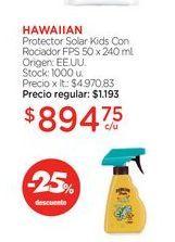 Oferta de HAWAIIANProtector Solar Kids Con Rociador FPS 50 x 240 ml. por $894,75
