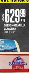 Oferta de Queso Mozzarella La Paulina  por $629,99